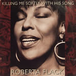 Killing Me Softly With His Song (Roberta Flack)